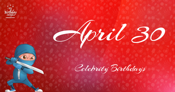April 30 Celebrity Birthdays