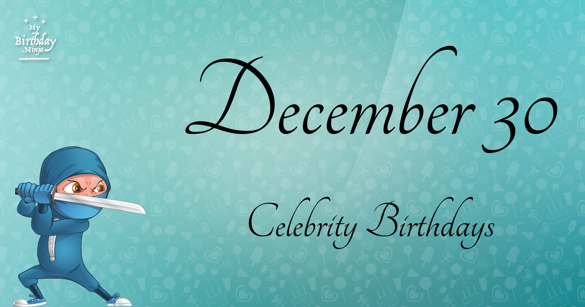 Dec 30 birthday celebrity