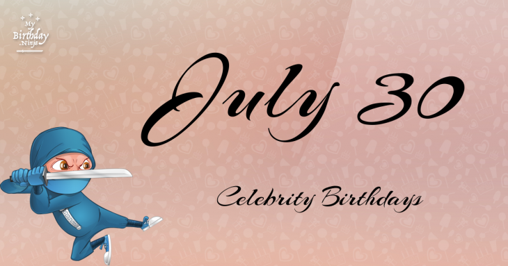 July 30 Celebrity Birthdays