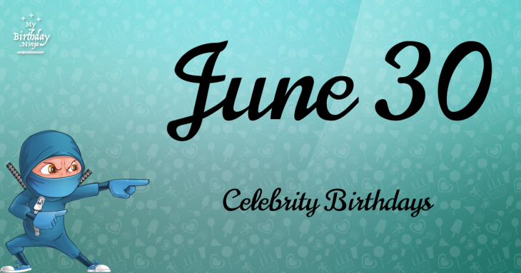 June 30 Celebrity Birthdays