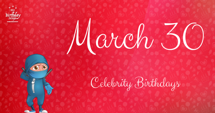 March 30 Celebrity Birthdays
