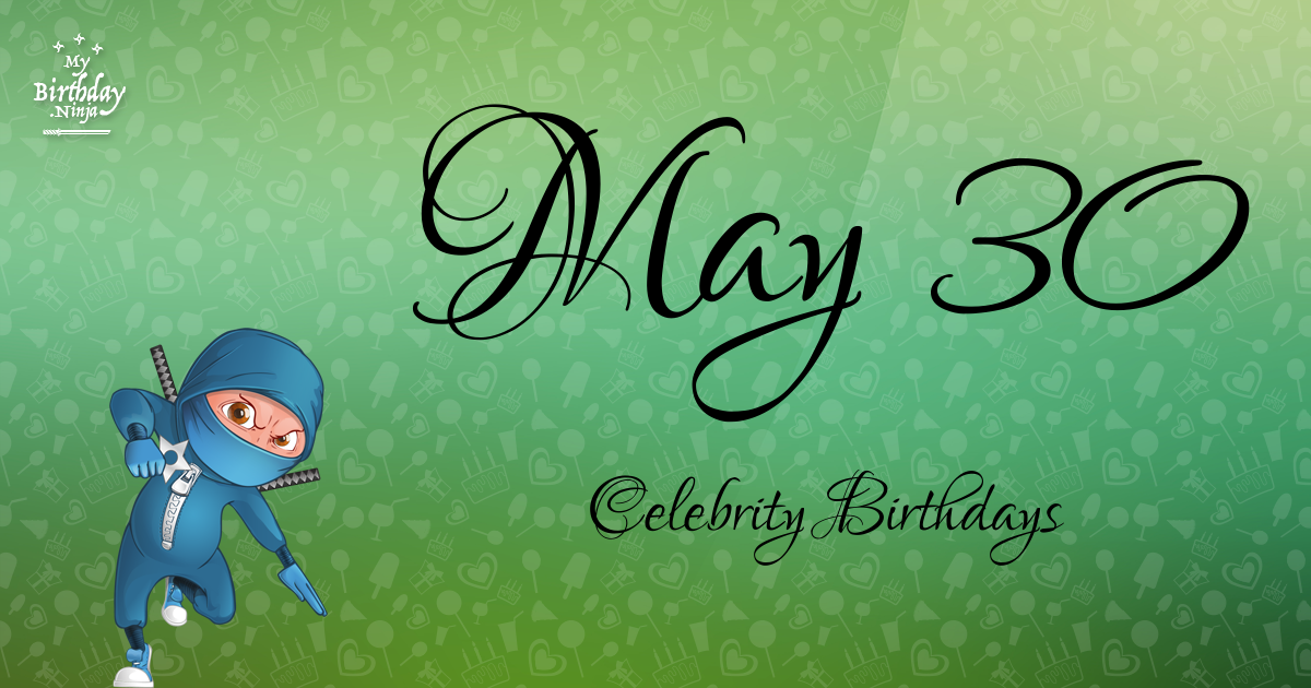 May 30 Birthdays | Famous Birthdays