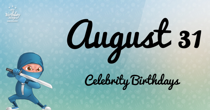 August 31 Birthdays | Famous Birthdays