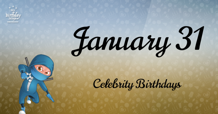 January 31 Celebrity Birthdays