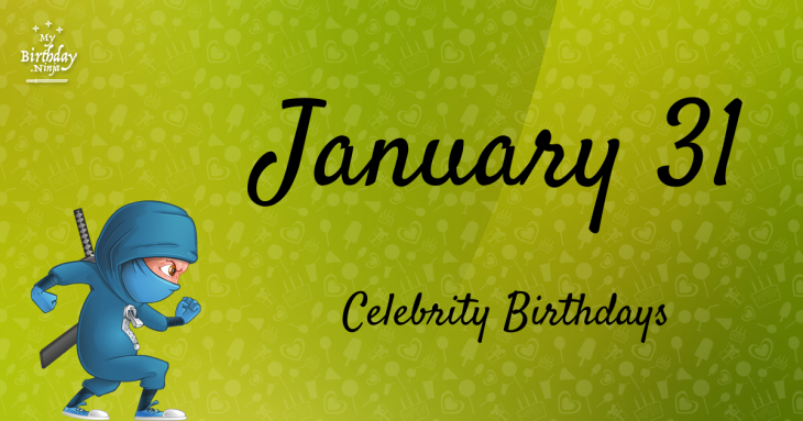 Celebrity Birthdays January 31st