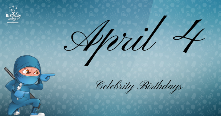 April 4 Celebrity Birthdays