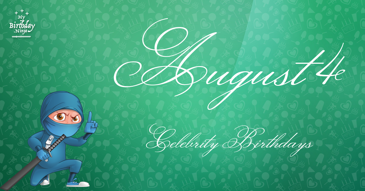 August 4 Celebrity Birthdays No One Tells You About