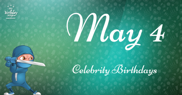May 4 Celebrity Birthdays