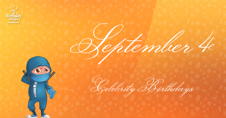 September 4 Celebrity Birthdays