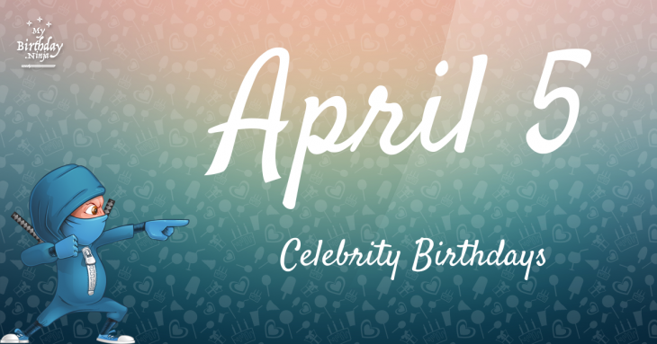 April 5 Celebrity Birthdays