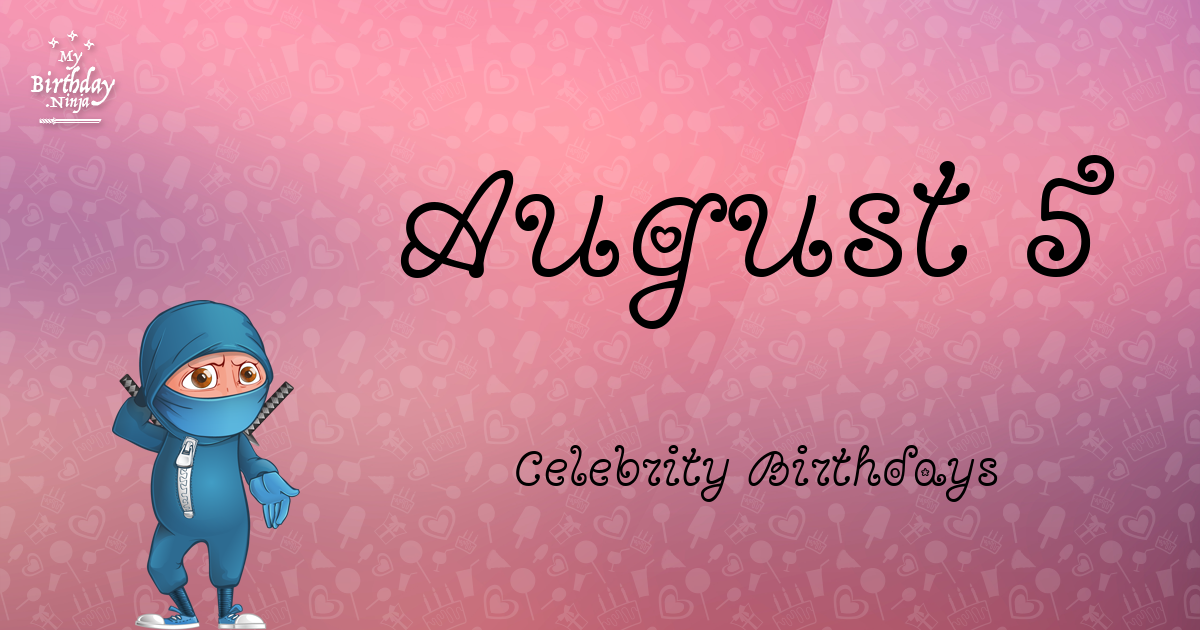 August 8 Birthdays Of Famous People - Characteristics And ...