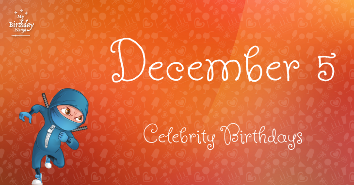 December 5 Celebrity Birthdays