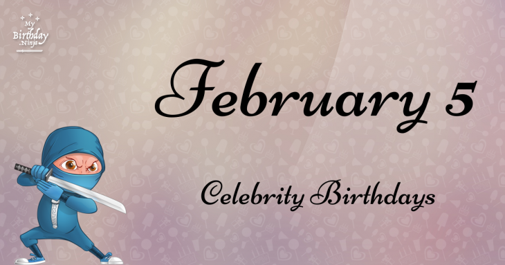 February 5 Celebrity Birthdays