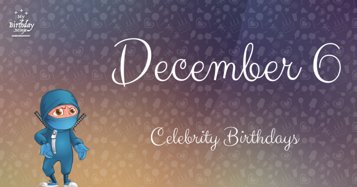 December 6 Celebrity Birthdays