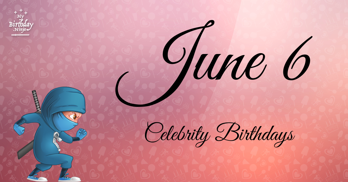 June 5 Birthdays Of Famous People - Characteristics And ...