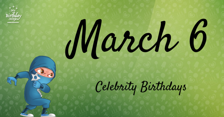 March 6 Celebrity Birthdays