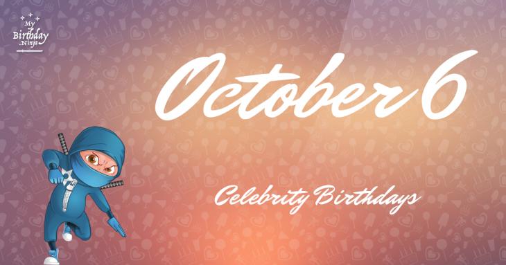 October 6 Celebrity Birthdays