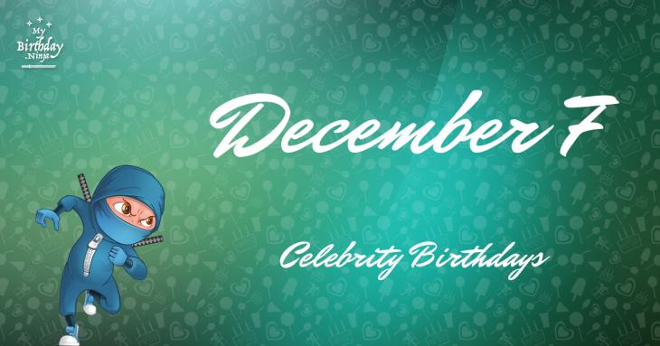 December 7 Celebrity Birthdays