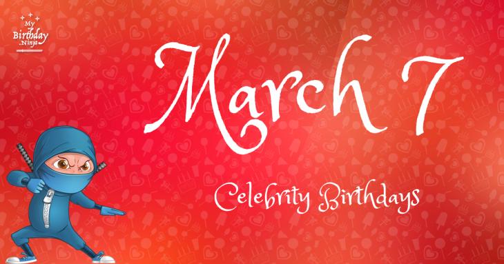 March 7 Celebrity Birthdays