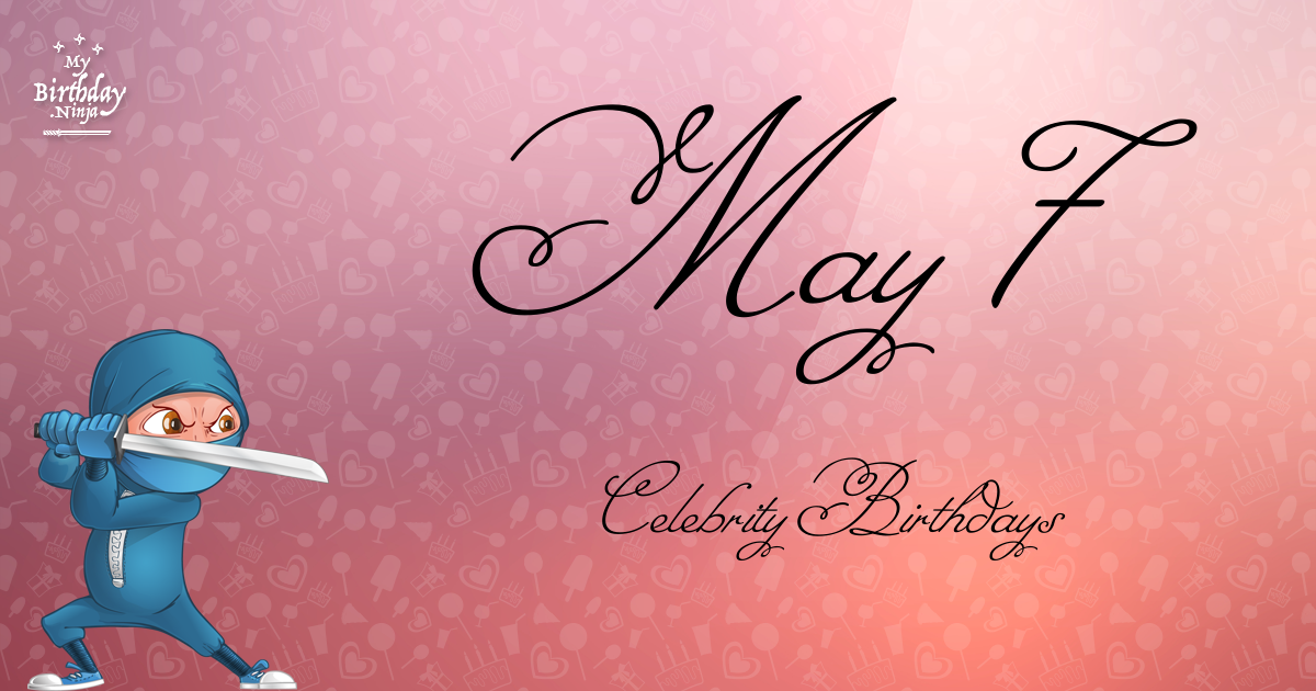 Who Shares My Birthday? May 7 Celebrity Birthdays No One ...