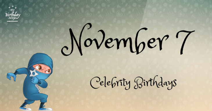 November 7 Celebrity Birthdays