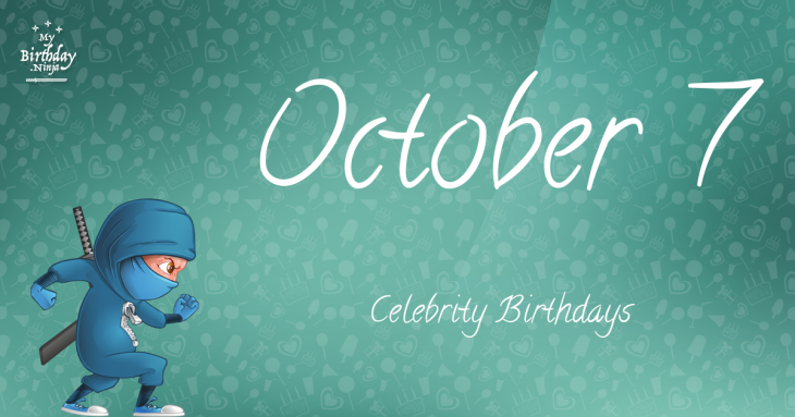 October 7 Celebrity Birthdays