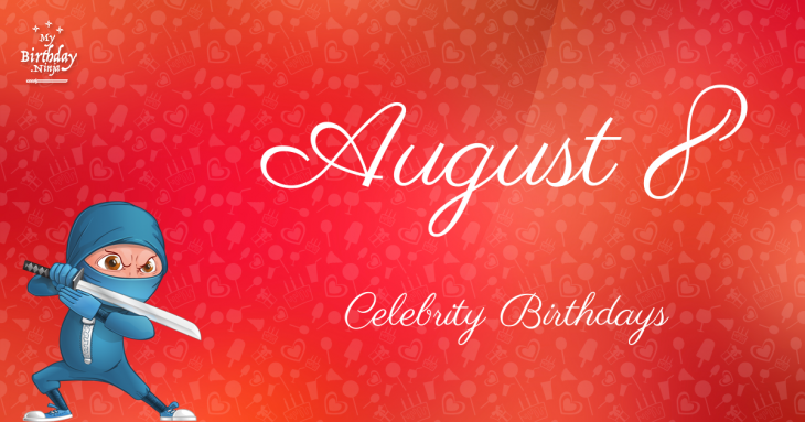 August 8 Celebrity Birthdays