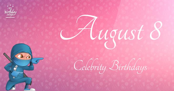 August Celebrity Birthdays | Fandango