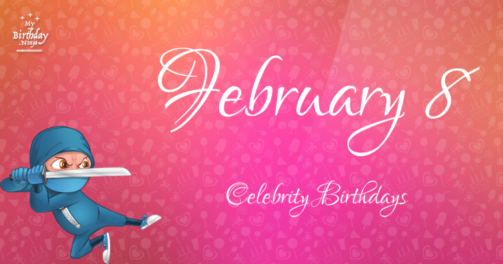 February 8 Celebrity Birthdays