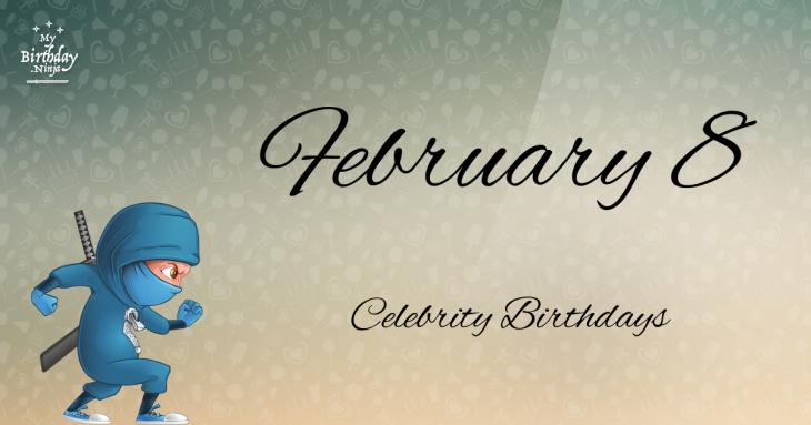 February 8 Celebrity Birthdays