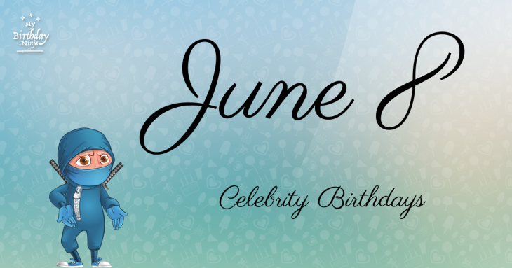 June 8 Celebrity Birthdays