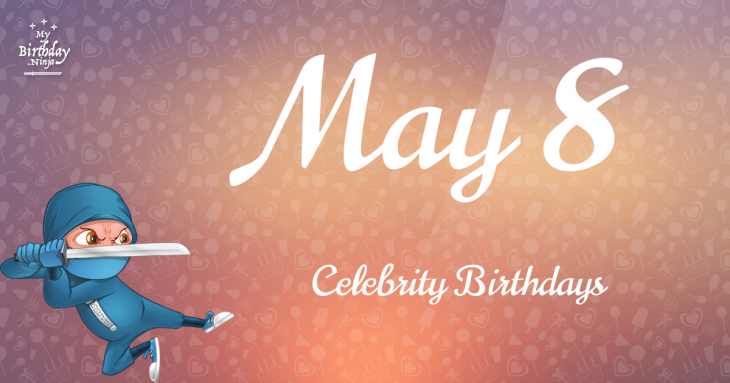 May 8 Celebrity Birthdays