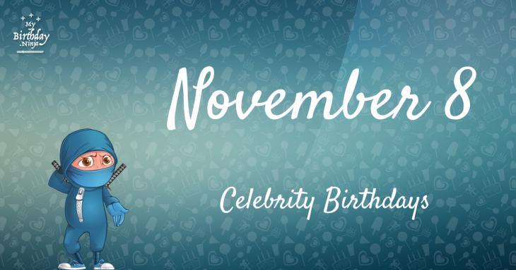 November 8 Celebrity Birthdays