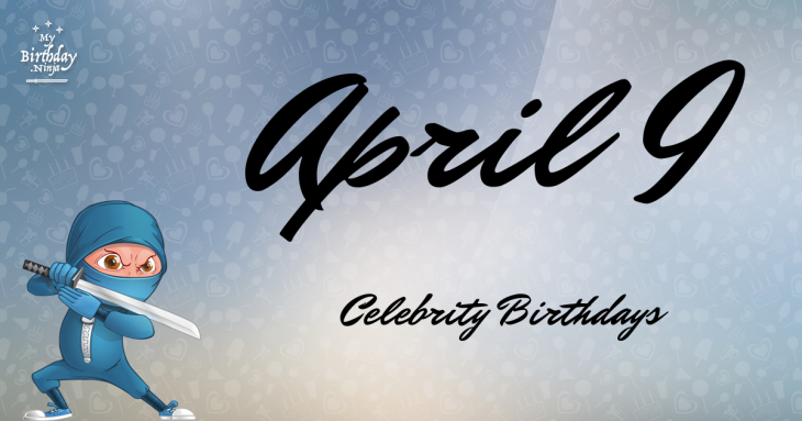 April 9 Celebrity Birthdays