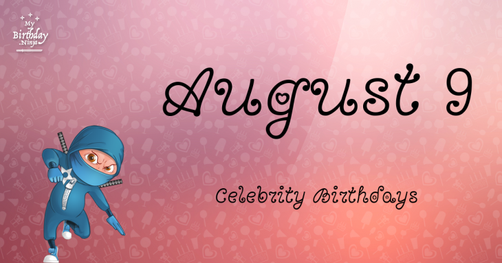 August 9 Celebrity Birthdays