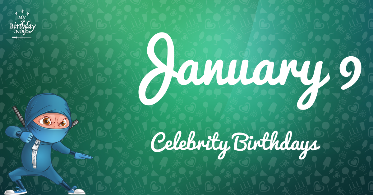 January 9 Birthdays | Famous Birthdays