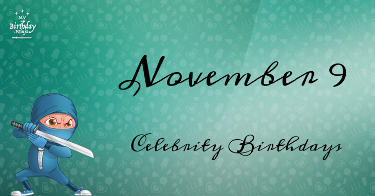 November 9 Celebrity Birthdays