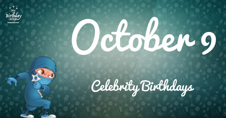 October 9 Celebrity Birthdays