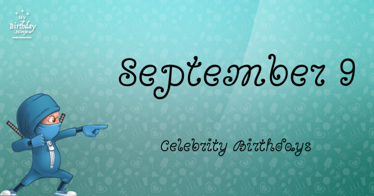 September 9 Celebrity Birthdays
