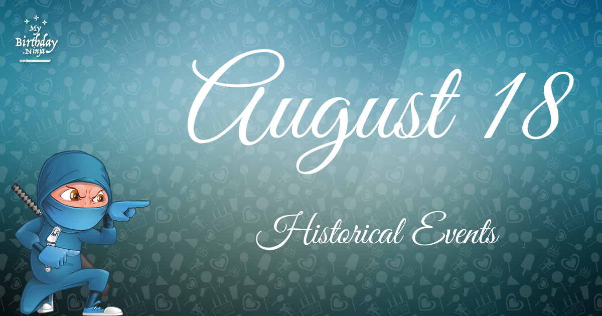What Happened On August 18 Important Events Mybirthday
