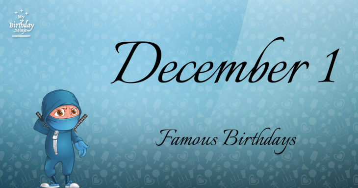 December 1 Famous Birthdays