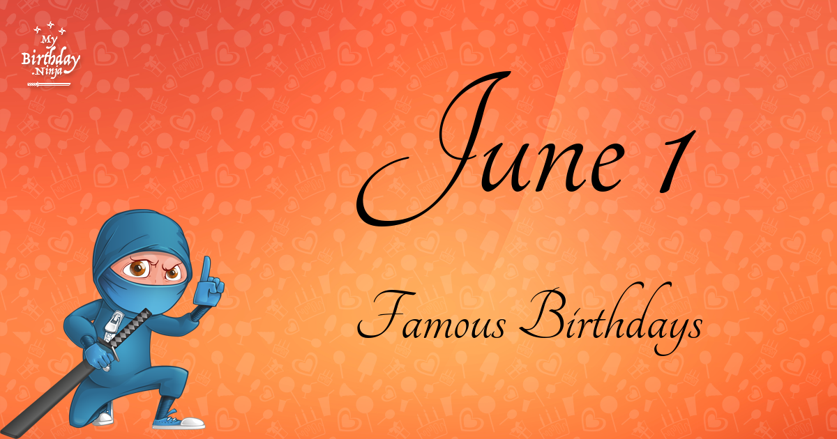 June 1 Famous Birthdays You Wish You Had Known 6