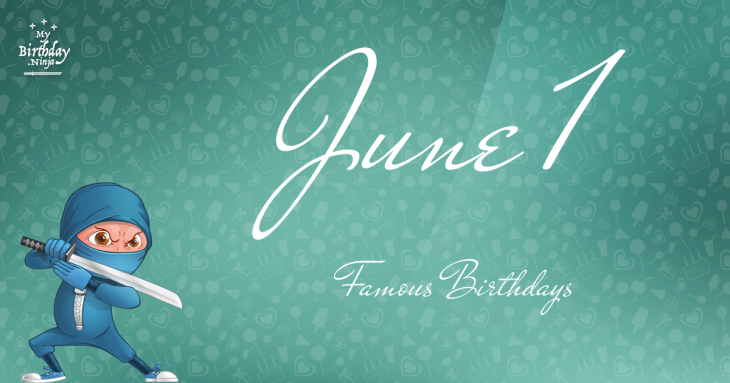 June 1 Famous Birthdays