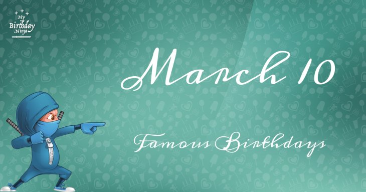 March 10 Famous Birthdays