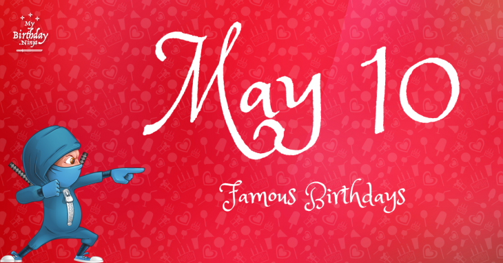 May 10 Famous Birthdays