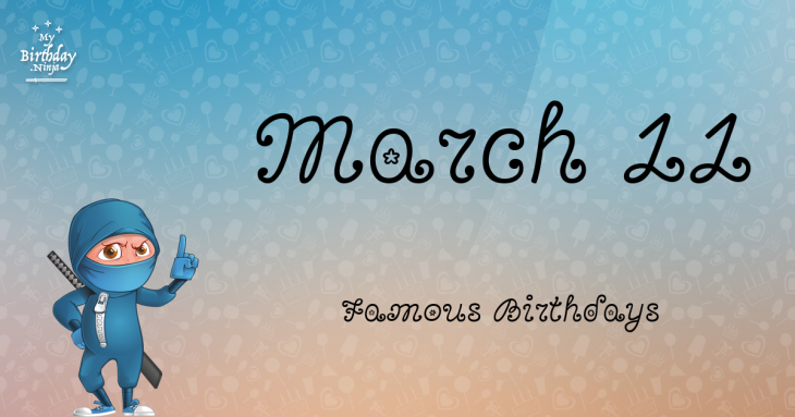 March 11 Famous Birthdays