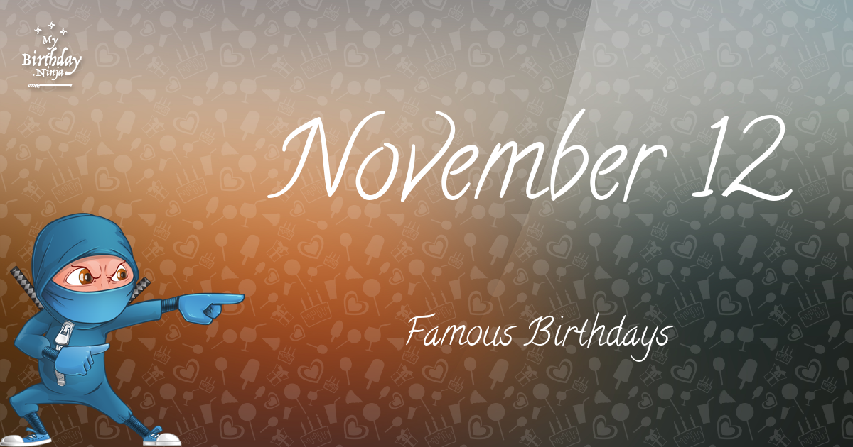 November 12 Famous Birthdays You Wish You Had Known 3
