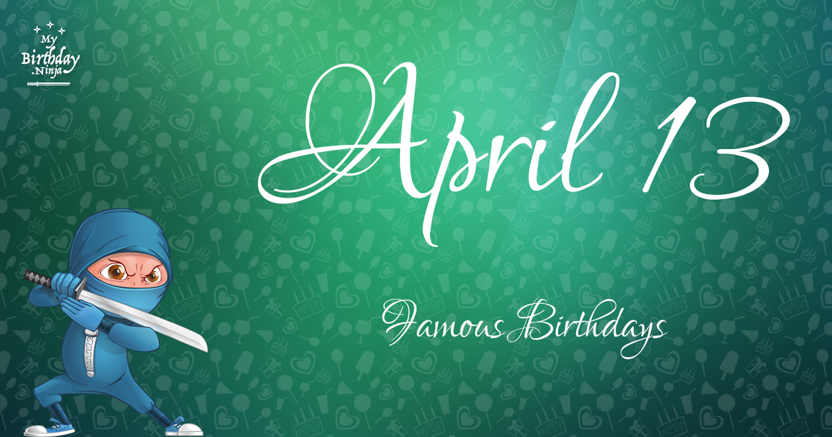 April 13 Famous Birthdays Ninja Poster