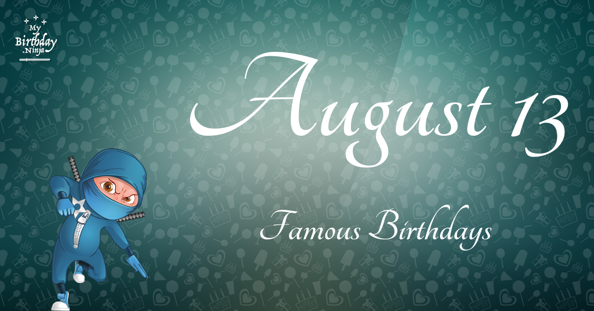 August 13 Famous Birthdays Ninja Poster