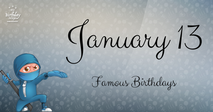 January 13 Famous Birthdays